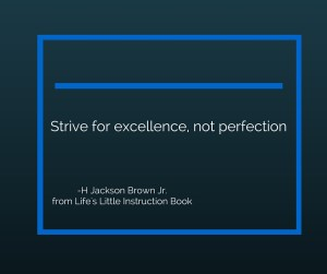 Strive for excellence, not perfection